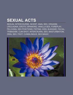 Sexual acts: Sexual intercourse, Incest, Anal sex, Orgasm, Urolagnia, Erotic