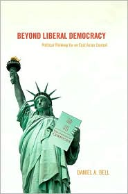 Beyond Liberal Democracy: Political Thinking for an East Asian ...
