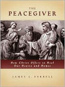 download Peacegiver : How Christ Offers to Heal Our Hearts and Homes book