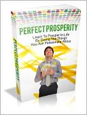 download Perfect Prosperity - Learn To Prosper In Life By Doing The Things You Are Passionate About book