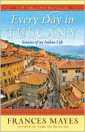 Every Day in Tuscany by Frances Mayes: NOOK Book Cover