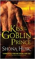 Kiss of the Goblin Prince (Shadowlands Series) by Shona Husk: Book Cover