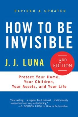 How to Be Invisible, Third Edition: Protect Your Home, Your Children, Your Assets, and Your Life