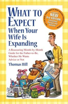 Free download ebooks pdf format What to Expect When Your Wife Is Expanding: A Reassuring Month-by-Month Guide for the Father-to-Be, Whether He Wants Advice or Not