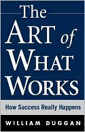 The Art of What Works by William Duggan: Book Cover