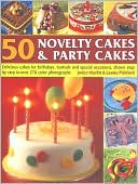 download 50 Novelty Cakes & Party Cakes : Delicious Cakes For Birthdays, Festivals And Special Occasions, Shown Step-By-Step In 270 Colour Photographs book