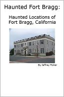 download haunted <b>fort</b> bragg : haunted locations of <b>fort</b> bragg, c