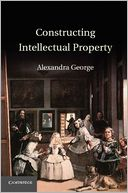Constructing Intellectual Property by Alexandra George: Book Cover