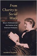 download From Charity to Social Work : Mary E. Richmond and the Creation of an American Profession book