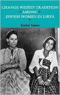 Change Within Tradition among Jewish Women in Libya by Rachel Simon: Book Cover