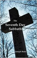 The Seventh Day Sabbath, a Perpetual Sign from the Beginning, to the Entering Into the Gates of the Holy City According to the Commandment by Joseph Bates: Book Cover