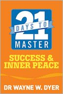 21 Days to Master Success and Inner Peace by Wayne W. Dyer: NOOK Book Cover