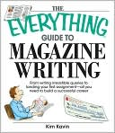 The Everything Guide To Magazine Writing by Kim Kavin: Book Cover