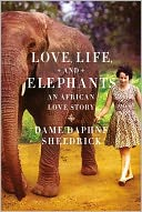 Love, Life, and Elephants by Daphne Sheldrick: Book Cover