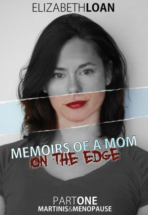 Memoirs Of A Mom On The Edge - Part One - Martinis &amp; Menopause