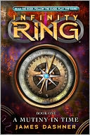 A Mutiny in Time (Infinity Ring Series #1) by James Dashner: Book Cover