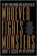 download Whoever Fights Monsters : My Twenty Years Tracking Serial Killers for the FBI book