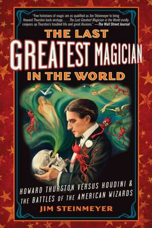 Free download spanish books pdf The Last Greatest Magician in the World: Howard Thurston Versus Houdini and the Battles of the American Wizards 9780399160035 iBook RTF by Jim Steinmeyer (English literature)