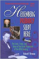 download Heisenberg Probably Slept Here : The Lives, Times, and Ideas of the Great Physicists of the 20th Century book