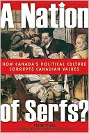 download A Nation of Serfs : How Canada's Political Culture Corrupts Canadian Values book
