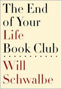 The End of Your Life Book Club by Will Schwalbe: Book Cover