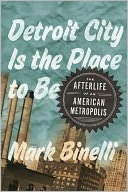 Detroit City Is the Place to Be by Mark Binelli: Book Cover