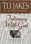 Intimacy with God (Six Pillars From Ephesians Book #3) by T. D. Jakes: NOOK Book Cover