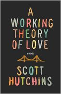 A Working Theory of Love by Scott Hutchins: Book Cover