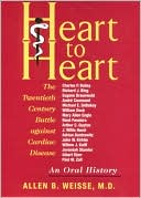 download Heart to Heart : The Twentieth Century Battle against Cardiac Disease: An Oral History book