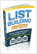 download List Building Trifecta - Discover 3 Simple Most Powerful List Building Strategies! book