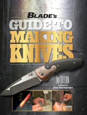 Free textile books download pdf BLADE's Guide to Making Knives (English literature) 9781440228551 FB2 ePub by Joe Kertzman