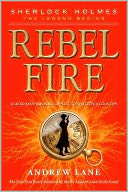 Rebel Fire (Sherlock Holmes by Andrew Lane: Book Cover