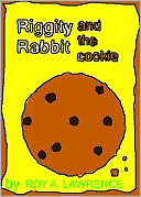 Riggity Rabbit and the Cookie by Roy A. Lawrence: NOOK Book Cover