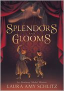 Splendors and Glooms (Free Preview of Chapters 1-3) by Laura Amy Schlitz: NOOK Book Cover