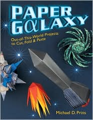 Paper Galaxy: Out-of-This-World Projects to Cut, Fold and Paste by Michael D. Prins: Book Cover