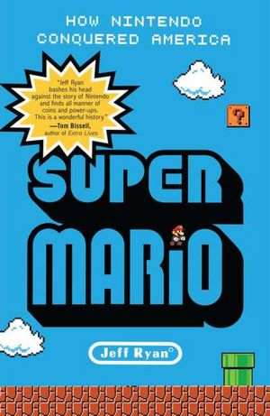 Super Mario: How Nintendo Conquered America