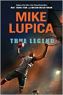 True Legend by Mike Lupica: NOOK Book Cover