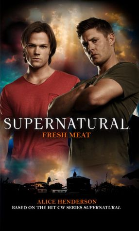 Forum download free ebooks Supernatural: Fresh Meat English version by Alice Henderson 9781781161128