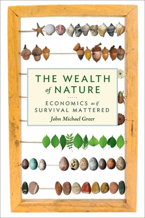 Download epub free english The Wealth of Nature: Economics as if Survival Mattered (English literature) 9780865716735 by John Michael Greer
