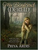 My Boyfriend Merlin by Priya Ardis: NOOK Book Cover