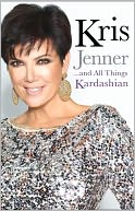 Kris Jenner...and All Things Kardashian by Kris Jenner: NOOK Book Cover