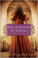 Her Highness, the Traitor by Susan Higginbotham: Book Cover