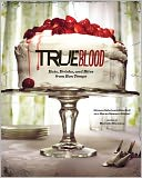 download The True Blood : Eats, Drinks, and Bites from Bon Temps book