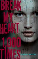 Break My Heart 1,000 Times by Daniel Waters: Book Cover