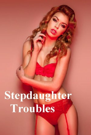 Stepdaughter Troubles: A Naughty Stepdaughter First Time Sex Erotic Sex ...