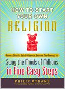 How to Start Your Own Religion by Philip Athans: NOOK Book Cover