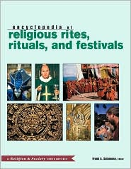 Encyclopedia of Religious Rites, Rituals, and Festivals: A ...