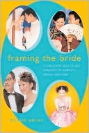download Framing the Bride : Globalizing Beauty and Romance in Taiwan's Bridal Industry book