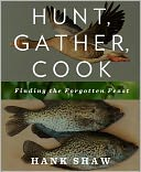 Hunt, Gather, Cook by Hank Shaw: Book Cover