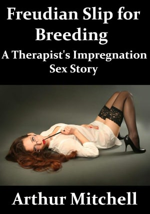 Freudian Slip for Breeding: A Therapist's Impregnation Sex Story